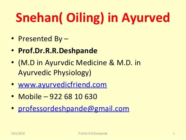 Snehan(Oiling)inAyurved • PresentedBy– • Prof.Dr.R.R.Deshpande • (M.DinAyurvdicMedicine&M.D.in AyurvedicPh...
