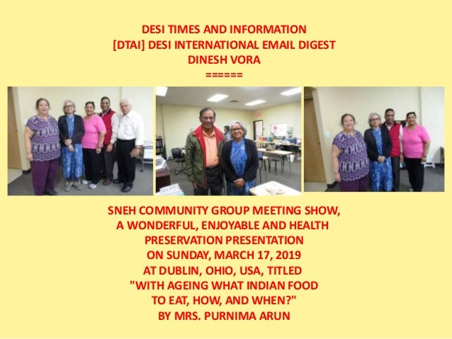 DESI TIMES AND INFORMATION [DTAI] DESI INTERNATIONAL EMAIL DIGEST DINESH VORA ====== SNEH COMMUNITY GROUP MEETING SHOW, A ...