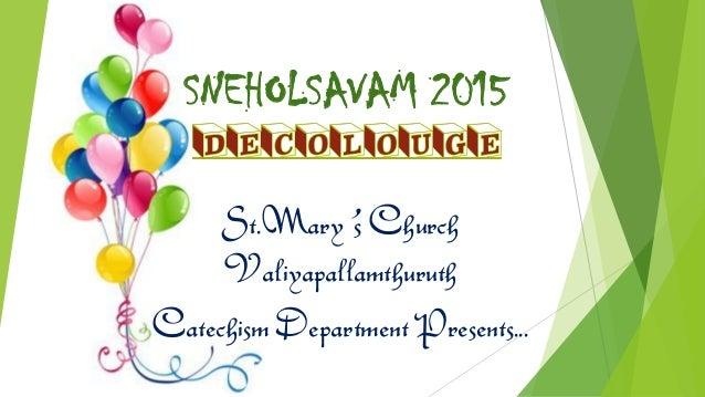 SNEHOLSAVAM 2015 St.Mary's Church Valiyapallamthuruth Catechism Department Presents...