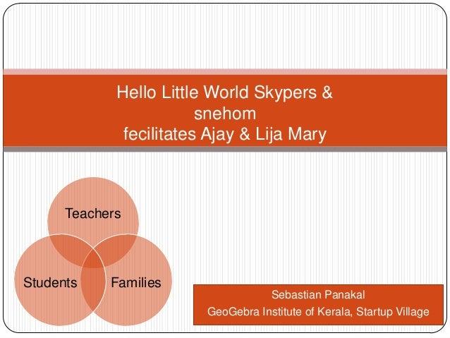 Sebastian Panakal GeoGebra Institute of Kerala, Startup Village Hello Little World Skypers & snehom fecilitates Ajay & Lij...