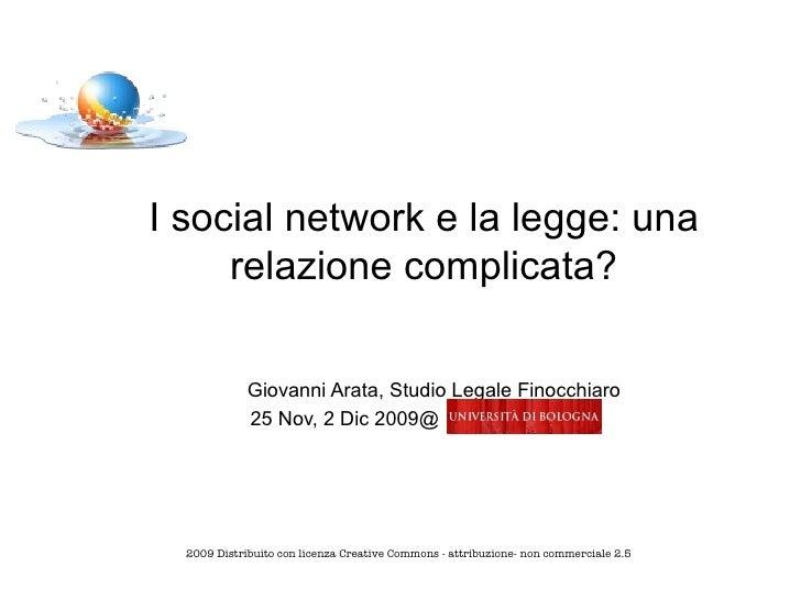 I social network e la legge: una relazione complicata? Giovanni Arata, Studio Legale Finocchiaro 25 Nov, 2 Dic 2009@   200...