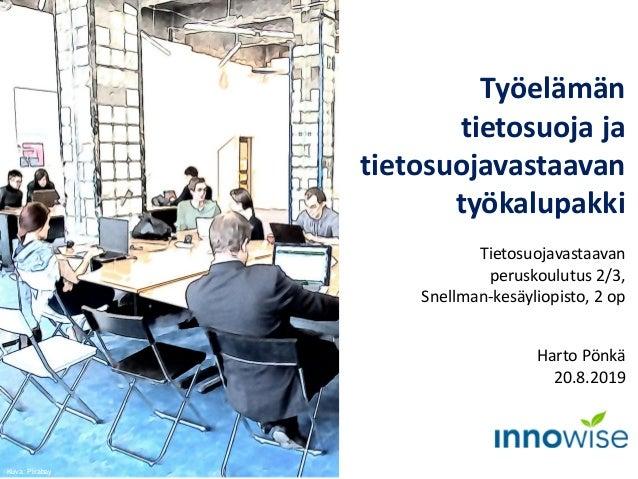 Työelämän tietosuoja ja tietosuojavastaavan työkalupakki Tietosuojavastaavan peruskoulutus 2/3, Snellman-kesäyliopisto, 2 ...