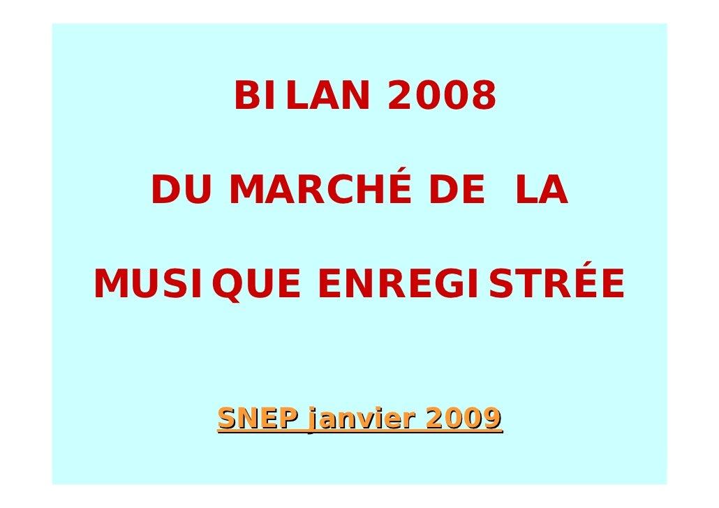 BILAN 2008    DU MARCHÉ DE LA  MUSIQUE ENREGISTRÉE       SNEP janvier 2009