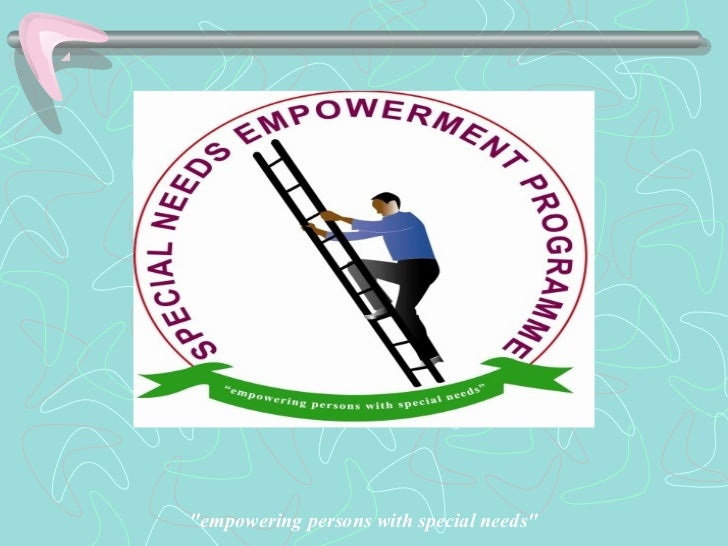 """""""empowering persons with special needs"""""""