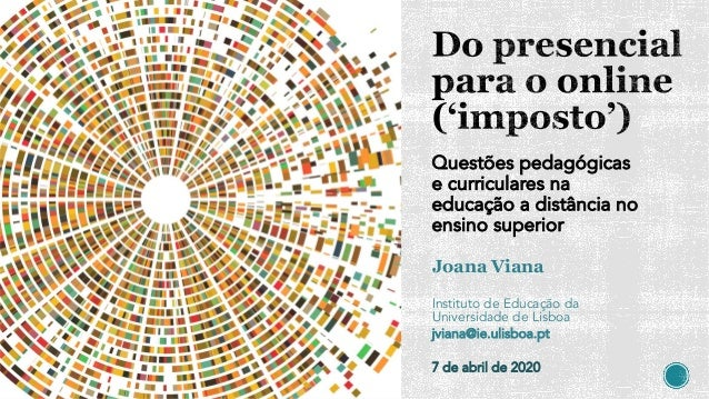 Questões pedagógicas e curriculares na educação a distância no ensino superior Joana Viana Instituto de Educação da Univer...