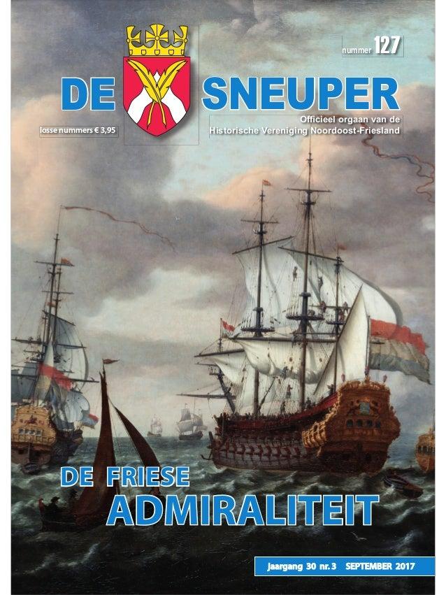 DE SNEUPER nummer 127 jaargang 30 nr. 3 SEPTEMBER 2017 losse nummers € 3,95 DE FRIESE ADMIRALITEIT