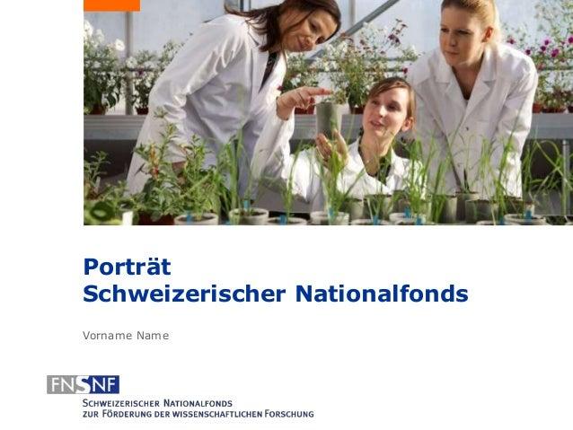 Porträt  Schweizerischer Nationalfonds  Vorname Name