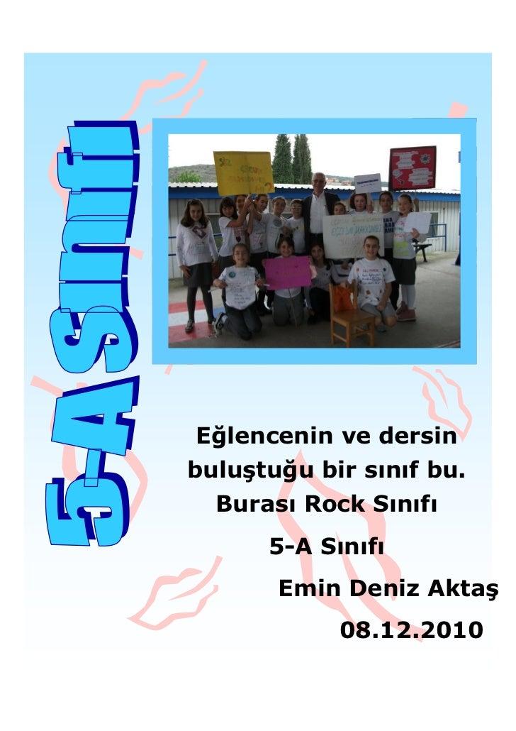 Eğlencenin ve dersinbuluştuğu bir sınıf bu.  Burası Rock Sınıfı      5-A Sınıfı       Emin Deniz Aktaş            08.12.2010