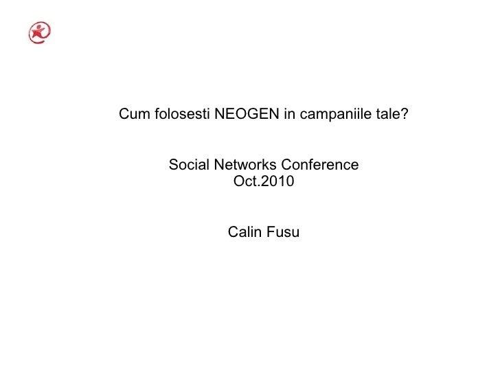 Cum folosesti NEOGEN in campaniile tale?         Social Networks Conference                Oct.2010                  Calin...