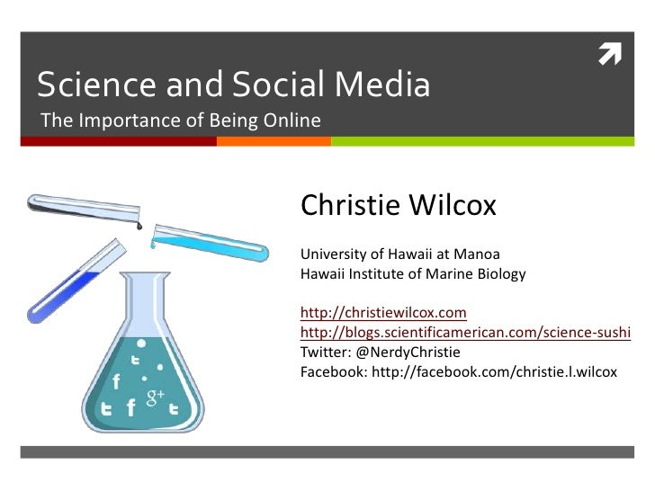 Science and Social MediaThe Importance of Being Online                           Christie Wilcox                         ...