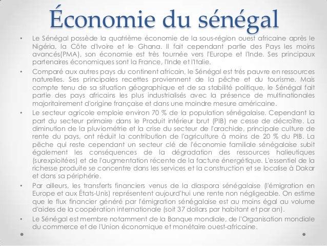 Économie du sénégal• Le Sénégal possède la quatrième économie de la sous-région ouest africaine après leNigéria, la Côte d...