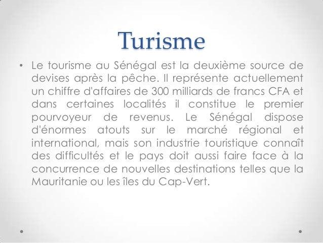 Turisme• Le tourisme au Sénégal est la deuxième source dedevises après la pêche. Il représente actuellementun chiffre daff...