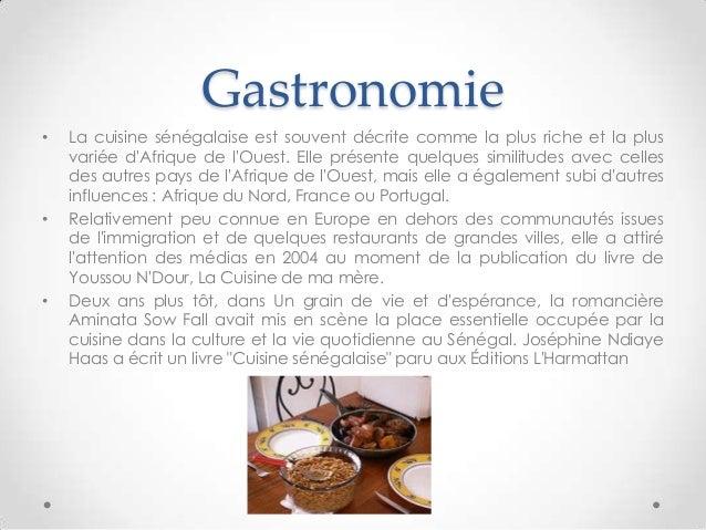 Gastronomie• La cuisine sénégalaise est souvent décrite comme la plus riche et la plusvariée dAfrique de lOuest. Elle prés...