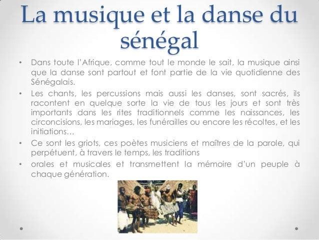 La musique et la danse dusénégal• Dans toute l'Afrique, comme tout le monde le sait, la musique ainsique la danse sont par...