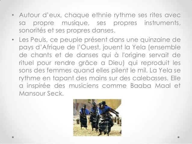 • Autour d'eux, chaque ethnie rythme ses rites avecsa propre musique, ses propres instruments,sonorités et ses propres dan...