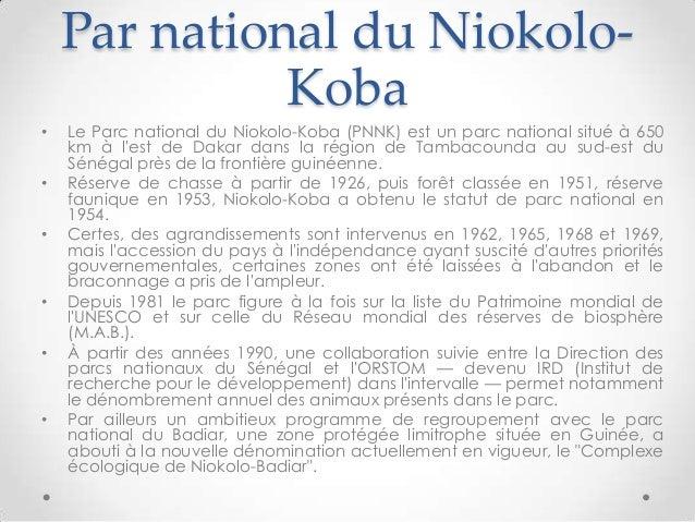 Par national du Niokolo-Koba• Le Parc national du Niokolo-Koba (PNNK) est un parc national situé à 650km à lest de Dakar d...