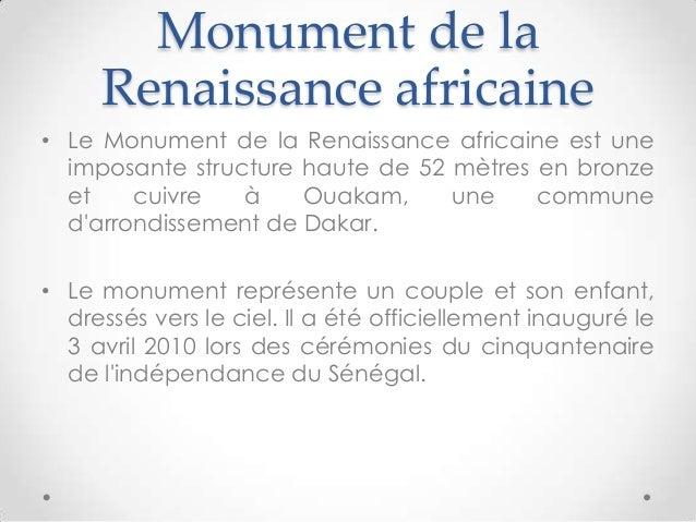 Monument de laRenaissance africaine• Le Monument de la Renaissance africaine est uneimposante structure haute de 52 mètres...