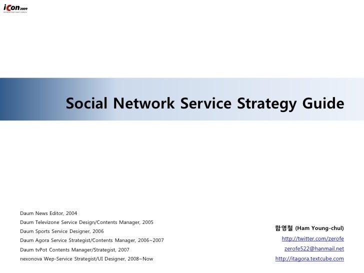 Social Network Service Strategy Guide     Daum News Editor, 2004 Daum Televizone Service Design/Contents Manager, 2005    ...
