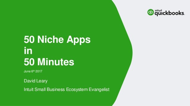 David Leary Intuit Small Business Ecosystem Evangelist June 6th 2017 50 Niche Apps in 50 Minutes