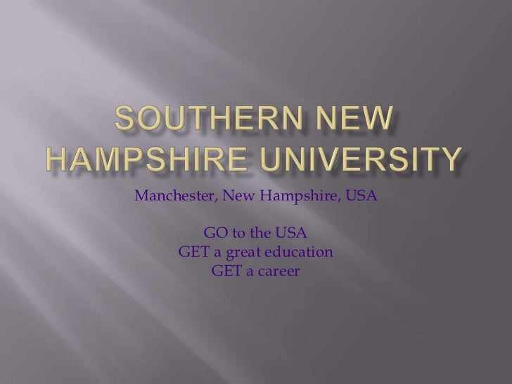 Southern New Hampshire University<br />Manchester, New Hampshire, USA<br />GO to the USA<br />GET a great education<br />G...