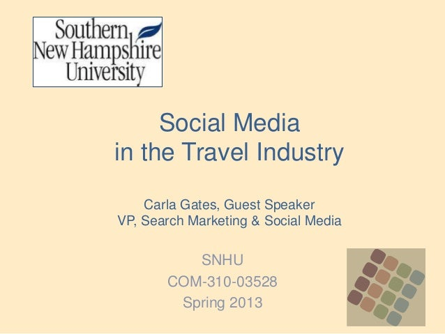 Social Mediain the Travel Industry    Carla Gates, Guest SpeakerVP, Search Marketing & Social Media          SNHU       CO...