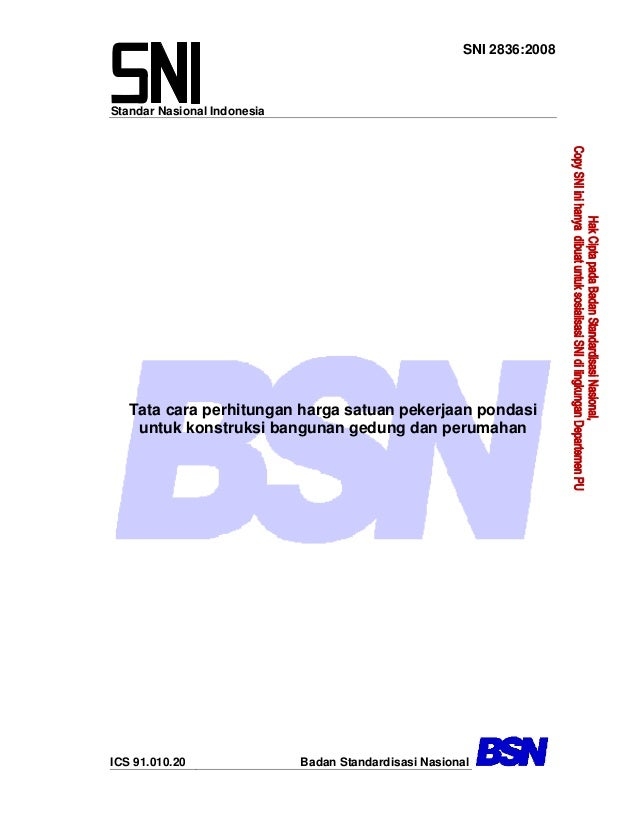Standar Nasional Indonesia SNI 2836:2008 Tata cara perhitungan harga satuan pekerjaan pondasi untuk konstruksi bangunan ge...