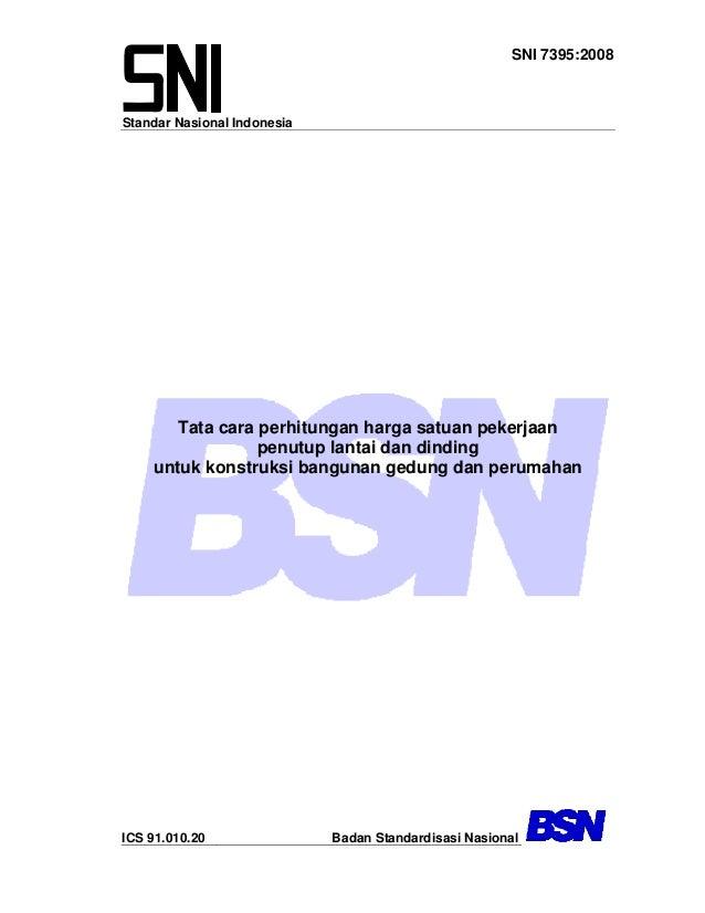 Standar Nasional Indonesia SNI 7395:2008 Tata cara perhitungan harga satuan pekerjaan penutup lantai dan dinding untuk kon...