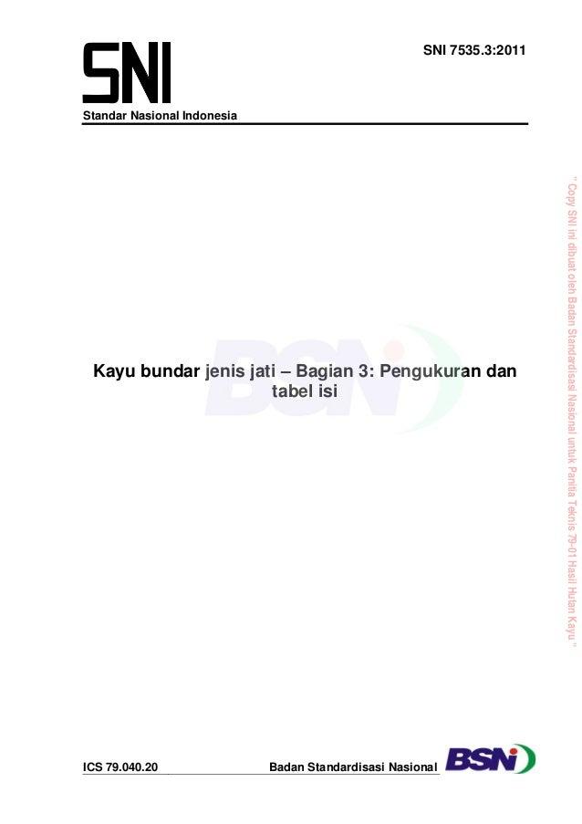 SNI 7535.3:2011 Standar Nasional Indonesia ICS 79.040.20 Badan Standardisasi Nasional Kayu bundar jenis jati – Bagian 3: P...