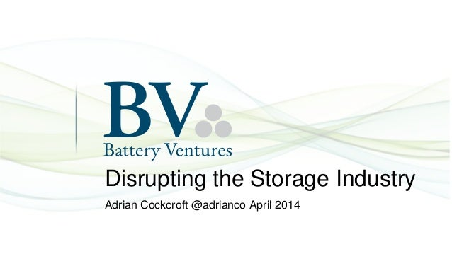 Disrupting the Storage Industry Adrian Cockcroft @adrianco April 2014