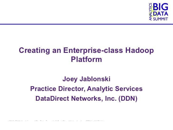 Creating an Enterprise-class Hadoop                      Platform                             Joey Jablonski              ...