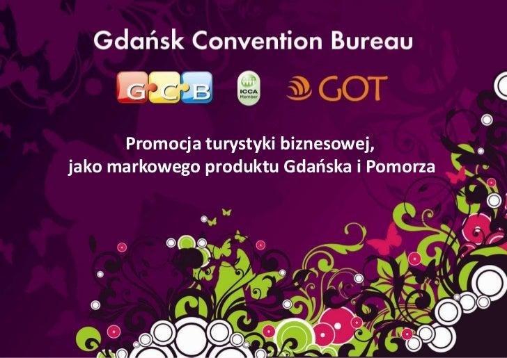 """Promocja turystyki biznesowej,""""Prezentacja działalności Gdaosk Convention Bureau oraz korzyści    i możliwości współpracy ..."""