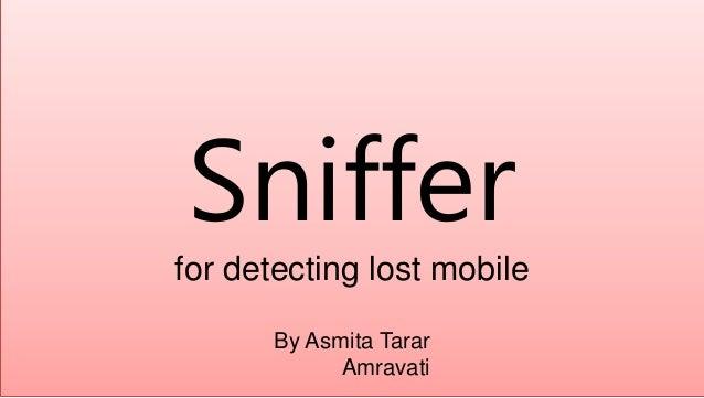 Sniffer for detecting lost mobile By Asmita Tarar Amravati