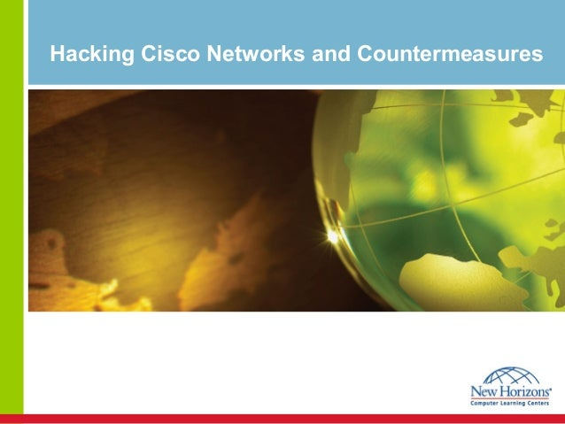Hacking Cisco Networks and Countermeasures