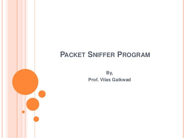 PACKET SNIFFER PROGRAM By, Prof. Vilas Gaikwad
