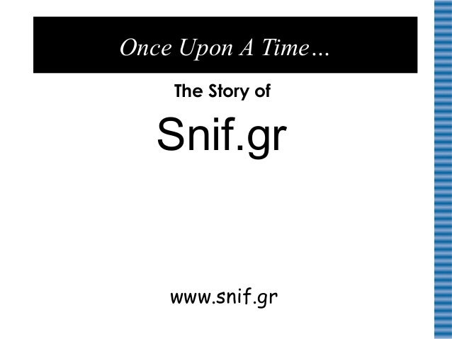 Once Upon A Time… The Story of www.snif.gr Snif.gr