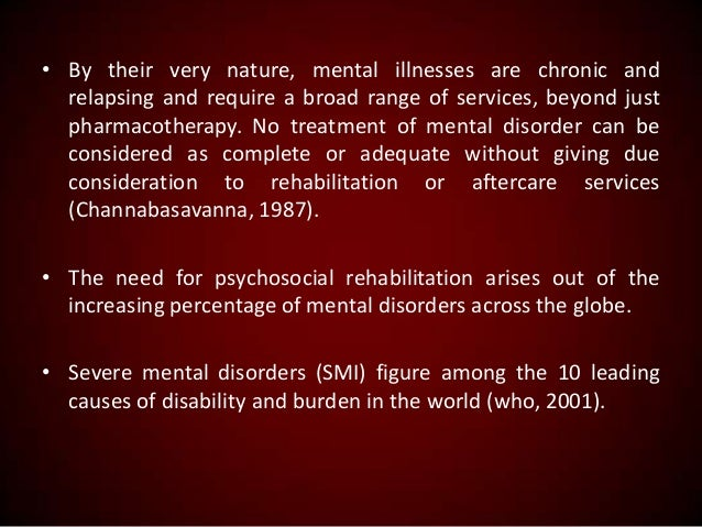 • By their very nature, mental illnesses are chronic and relapsing and require a broad range of services, beyond just phar...
