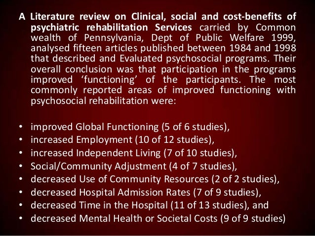 A Literature review on Clinical, social and cost-benefits of psychiatric rehabilitation Services carried by Common wealth ...