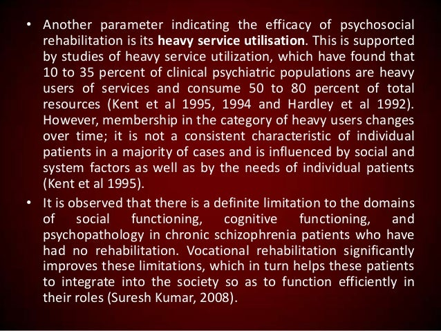 • Another parameter indicating the efficacy of psychosocial rehabilitation is its heavy service utilisation. This is suppo...