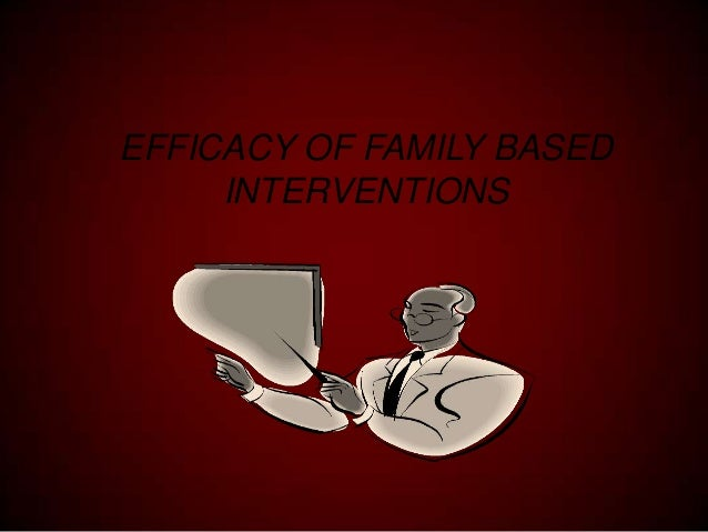 EFFICACY OF FAMILY BASED INTERVENTIONS