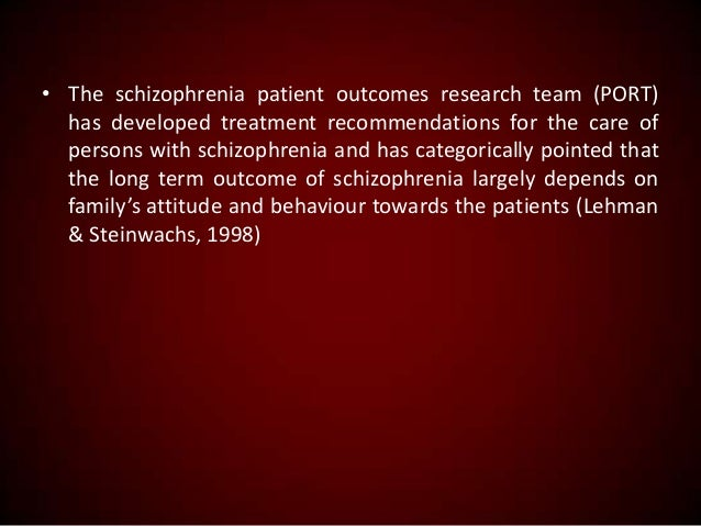 • The schizophrenia patient outcomes research team (PORT) has developed treatment recommendations for the care of persons ...