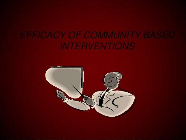 EFFICACY OF COMMUNITY BASED INTERVENTIONS