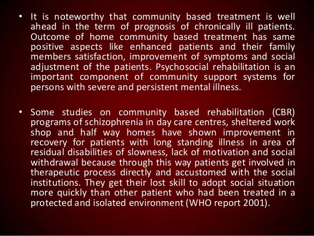 • It is noteworthy that community based treatment is well ahead in the term of prognosis of chronically ill patients. Outc...