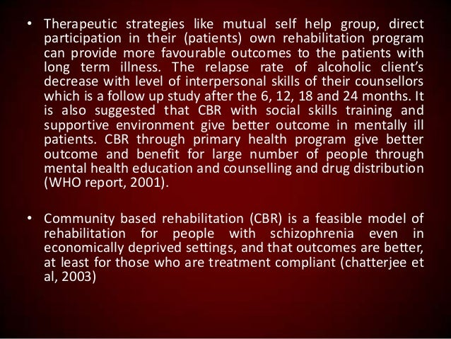 • Therapeutic strategies like mutual self help group, direct participation in their (patients) own rehabilitation program ...