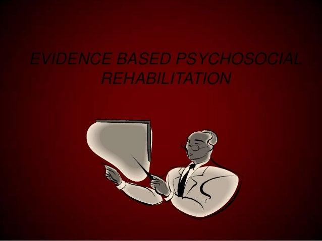 EVIDENCE BASED PSYCHOSOCIAL REHABILITATION