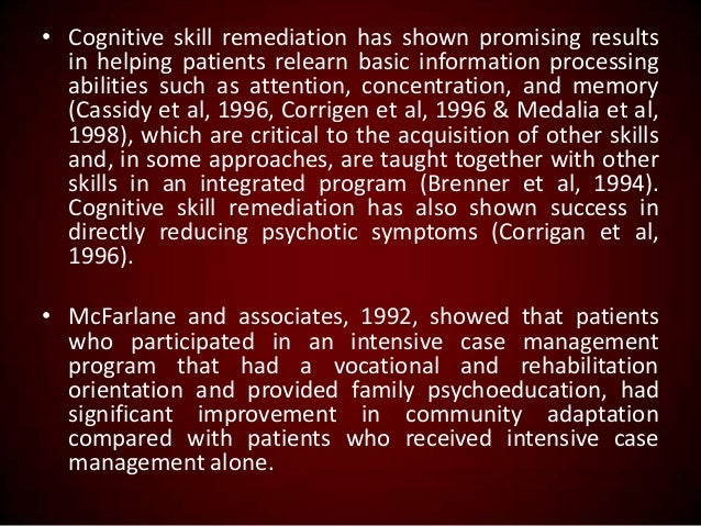• Cognitive skill remediation has shown promising results in helping patients relearn basic information processing abiliti...