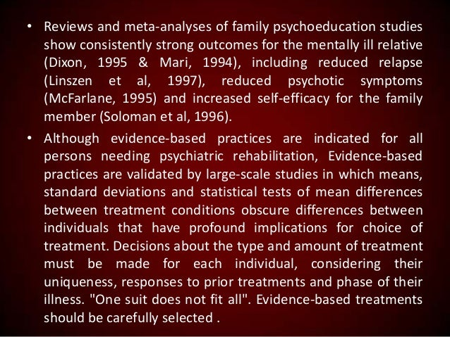 • Reviews and meta-analyses of family psychoeducation studies show consistently strong outcomes for the mentally ill relat...