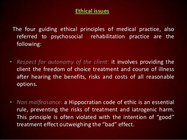Ethical issues The four guiding ethical principles of medical practice, also referred to psychosocial rehabilitation pract...
