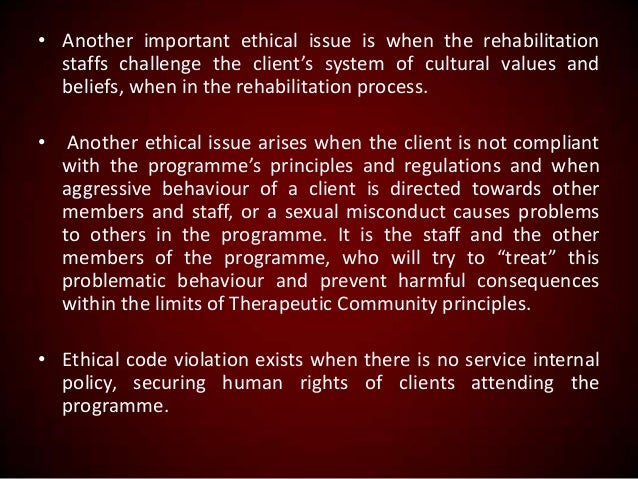 • Another important ethical issue is when the rehabilitation staffs challenge the client's system of cultural values and b...