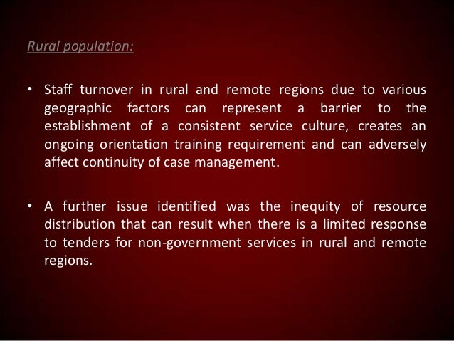 Rural population: • Staff turnover in rural and remote regions due to various geographic factors can represent a barrier t...