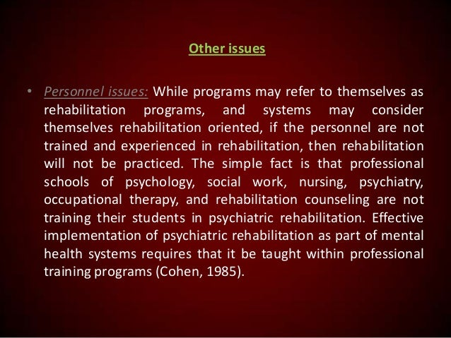 Other issues • Personnel issues: While programs may refer to themselves as rehabilitation programs, and systems may consid...